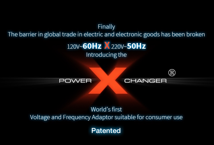 Finally, the barrier in global trade in electric and electronic goods has been broken. Introducing the PowerXchanger. World's first Voltage and Frequency Adaptor suitable for consumer use. Patent Pending.